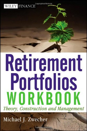 Retirement Portfolios Workbook: Theory, Construction, and Management (Wiley Finance)