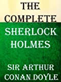 Sir Arthur Conan Doyle The Complete Sherlock Holmes: All 4 Novels and 56 Short Stories
