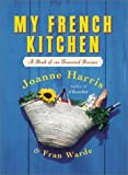 img - for My French Kitchen by Harris, Joanne, Warde, Fran (2003) Paperback book / textbook / text book