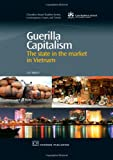 Guerilla Capitalism: The State in the Market in Vietnam (Chandos Asian Studies Series)