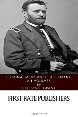 Personal Memoirs of U.S. Grant: All Volumes
