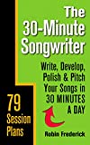 The 30-Minute Songwriter: Write, Develop, Polish & Pitch Your Songs in 30 Minutes a Day (English Edition)