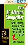 The 30-Minute Songwriter: Write, Deve...