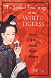 The Sexual Teachings of the White Tigress: Secrets of the Female Taoist Masters