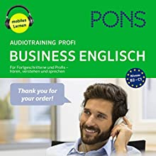 PONS Audiotraining Profi Business Englisch: Für Fortgeschrittene und Profis - hören, verstehen und sprechen Hörbuch von Majka Dischler, Debby Rebsch, Angelique Slaats Gesprochen von:  div.