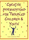 Creative interventions for troubled children & youth /