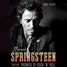 Bruce Springsteen and the Promise of Rock 'n' Roll (       UNABRIDGED) by Marc Dolan Narrated by Evan Greenberg