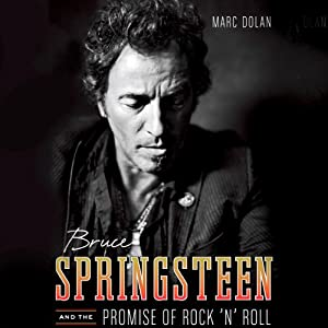 Bruce Springsteen and the Promise of Rock 'n' Roll | [Marc Dolan]
