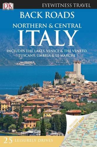 Back Roads Northern & Central Italy (DK Eyewitness Travel Back Roads)