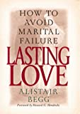 Lasting Love: How to Avoid Marital Failure (0802434010) by Alistair Begg