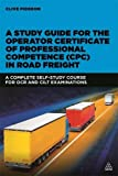 A Study Guide for the Operator Certificate of Professional Competence (CPC) in Road Freight: A Complete Self-Study Course for OCR and Cilt Examinations