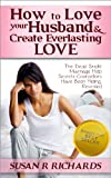 How to Love Your Husband And Create Everlasting Love: Dead Simple Marriage Help Secrets Counsellors Have Been Hiding, Revealed