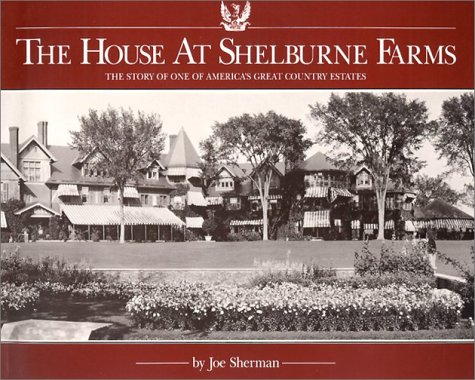 The House at Shelburne Farms: The Story of One of America's Great Country Estates