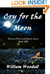 Cry for the Moon (The Last Werewolf H...