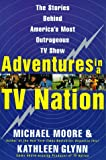 Adventures in a TV Nation (0060988096) by Moore, Michael