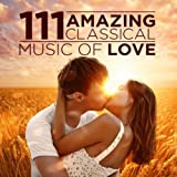 111 Amazing Classical: Music of Love
