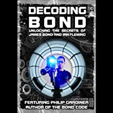 Decoding Bond: Unlocking the Secrets of James Bond and Ian Fleming (       UNABRIDGED) by Philip Gardiner Narrated by Theo Chalmers