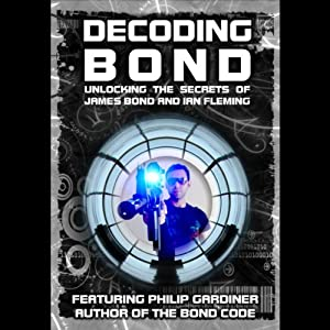 Decoding Bond: Unlocking the Secrets of James Bond and Ian Fleming | [Philip Gardiner]