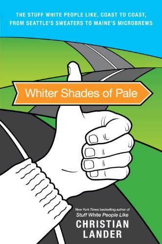 Whiter Shades of Pale: The Stuff White People Like from Coast to Coast, from Seattle