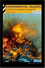 Environmental Hazards Assessing Risk and Reducing Disaster by Keith Smith