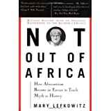 "Not Out Of Africa: How ""Afrocentrism"" Became An Excuse To Teach Myth As History (A New Republic book) ~ Mary Lefkowitz"