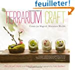 Terrarium Craft: Create 50 Magical, M...