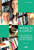 Alison Dixon Which A Levels?: The Guide to Choosing AS and A Levels