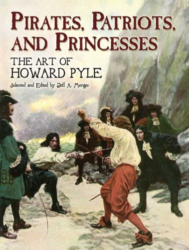 Pirates, Patriots, and Princesses: The Art of Howard Pyle (Dover Books on Fine Art), Howard Pyle