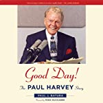 Good Day!: The Paul Harvey Story | Paul J. Batura
