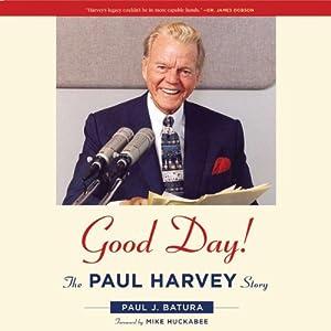 Good Day!: The Paul Harvey Story | [Paul J. Batura]