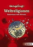 Weltreligionen: Basiswissen zum Mitreden