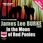 In the Moon of Red Ponies (       UNABRIDGED) by James Lee Burke Narrated by Tom Stechschulte