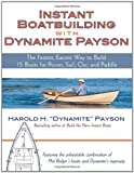 Instant Boatbuilding with Dynamite Payson: 15 Instant Boats for Power, Sail, Oar, and Paddle