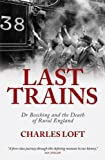 img - for Last Trains: Dr Beeching and the Death of Rural England by Charles Loft (2013) Hardcover book / textbook / text book