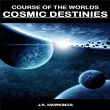 Cosmic Destinies: Course of the Worlds, Book 3 Audiobook by J.A. Hawkings Narrated by Fred Wolinsky