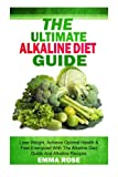 img - for The Ultimate Alkaline Diet Guide: Lose Weight Quickly, Achieve Optimal Health, and Feel Energized with the Alkaline Diet and Alkaline Recipes book / textbook / text book