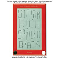 Spoiled Brats: Stories (       UNABRIDGED) by Simon Rich Narrated by Simon Rich