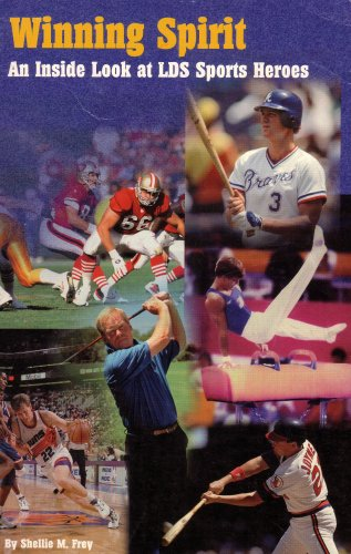 Winning Spirit: An Inside Look at LDS Sports Heroes, Shellie M. Frey