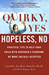 Quirky, yes-- hopeless, no : practical tips to help your child with Asperger's syndrome be more socially accepted