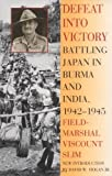 Defeat Into Victory: Battling Japan in Burma and India, 1942-1945 (0815410220) by Field-Marshal Viscount William Slim