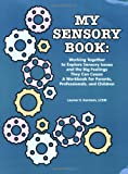 My Sensory Book: Working Together to Explore Sensory Issues and the Big Feelings They Can Cause: A Workbook for Parents, Professionals,