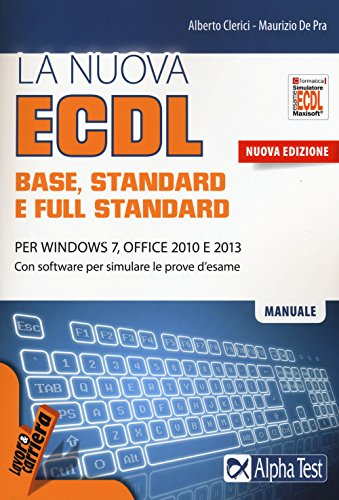 La nuova ECDL base stantard e full standard Per Windows 7 Office 2010 e 2013 Con software PDF