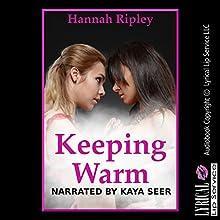 Keeping Warm: My Girl on Girl Camping Trip Audiobook by Hannah Ripley Narrated by Kaiya Cyr