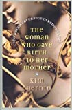 The Woman Who Gave Birth to Her Mother: Seven Stages of Change in Women's Lives (0965067858) by Chernin, Kim