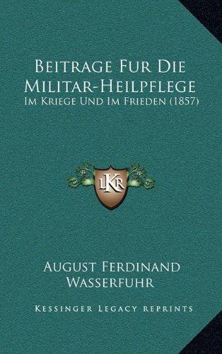 Beitrage Fur Die Militar-Heilpflege: Im Kriege Und Im Frieden (1857)