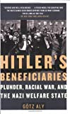 Hitlers Beneficiaries: Plunder, Racial War, and the Nazi Welfare State