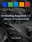 Unraveling AngularJS 1.3 (With Over 130 Complete Samples): The book to Learn AngularJS (v1.3) from! (Unraveling Series 4)...
