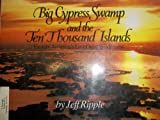 img - for Big Cypress Swamp and the Ten Thousand Islands: Eastern America's Last Great Wilderness book / textbook / text book