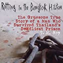 Rotting in the Bangkok Hilton: The Gruesome True Story of a Man Who Survived Thailand's Deadliest Prison (       UNABRIDGED) by T. M. Hoy Narrated by Jim Frangione