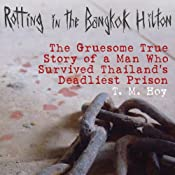 Rotting in the Bangkok Hilton: The Gruesome True Story of a Man Who Survived Thailand's Deadliest Prison | [T. M. Hoy]